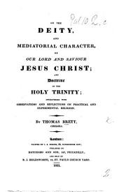 On the Deity and Mediatorial Character of Jesus Christ; and Doctrine of the Trinity; interspersed with observations ... on practical and experimental religion