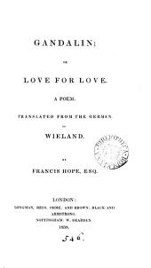 Gandalin; or Love for love. A poem. Tr. by F. Hope