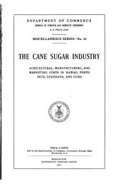 The Cane Sugar Industry: Agricultural, Manufacturing, and Marketing Costs in Hawaii, Porto Rico, Louisiana, and Cuba ...
