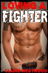 Loving a Fighter: A Brawling Fighter Erotic Adventure