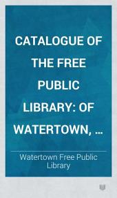 Catalogue of the Free Public Library: Of Watertown, Mass. 1881