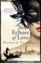The Echoes of Love: A passionate story of secrets, loss, hope and haunting love in romantic Italy during the Millennium