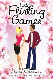 Further Flirting Games: #3 The Flirting Games Series