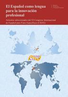 El Espa  ol como lengua para la innovaci  n profesional  Art  culos seleccionados del VI Congreso Internacional de Espa  ol para F  nes Espec  ficos  CIEFE  PDF