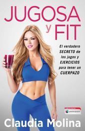 Jugosa y fit: El verdadero secreto de los jugos y ejercicios para tener un cuerpazo