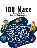 100 Maze Challenging Mazes For Kids Book PDF