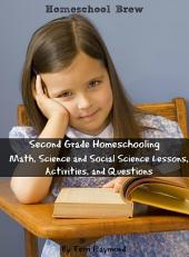 Second Grade Homeschooling: Math, Science and Social Science Lessons, Activities, and Questions