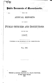 Public Documents of Massachusetts: Being the Annual Reports of Various Public Officers and Institutions ..., Volume 12
