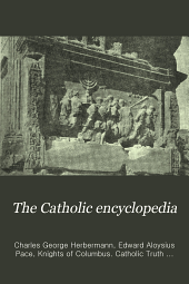 The Catholic encyclopedia: an international work of reference on the constitution, doctrine, discipline, and history of the Catholic church, Volume 8