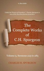 The Complete Works of C. H. Spurgeon, Volume 5: Sermons 225-285