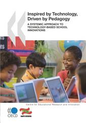 Educational Research and Innovation Inspired by Technology, Driven by Pedagogy A Systemic Approach to Technology-Based School Innovations: A Systemic Approach to Technology-Based School Innovations