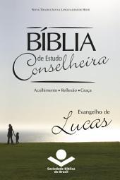 Bíblia de Estudo Conselheira - Evangelho de Lucas: Acolhimento • Reflexão • Graça