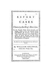 William Kelynge's reports in Chancery: in the 4th and 5th years of George II. [1730-1732]