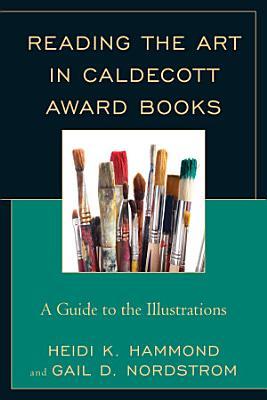 Reading the Art in Caldecott Award Books PDF