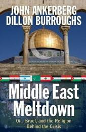 Middle East Meltdown: Oil, Israel, and the Religion Behind the Crisis
