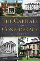 The Capitals of the Confederacy: A History