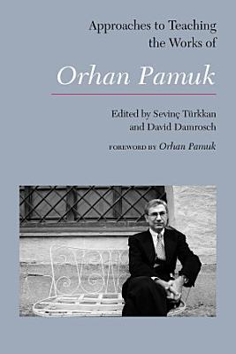 Approaches to Teaching the Works of Orhan Pamuk PDF