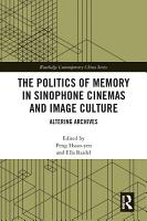The Politics of Memory in Sinophone Cinemas and Image Culture PDF
