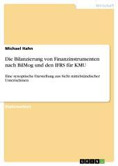 Die Bilanzierung von Finanzinstrumenten nach BilMog und den IFRS für KMU: Eine synoptische Darstellung aus Sicht mittelständischer Unternehmen