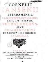 Cornelij Iansenij Leerdamensis ... Tetrateuchus, siue commentarius in Sancta Iesu Christi Euangelia
