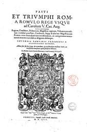 Fasti et triumphi Rom. a Romulo rege vsque ad Carolum 5. Cæs. Aug. siue epitome regum, consulum, dictatorum, magistror. equitum, tribunorum militum consulari potestate, censorum, impp. & aliorum magistratuum Roman. cum orientalium tum occidentalium, ex antiquitatum monumentis maxima cum fide ac diligentia desumpta. Onuphrio Panvinio Veronensi F. Augustiniano authore. Additæ sunt suis locis impp. & orientalium, & occidentalium uerissimæ icones, ex vetustissimis numismatis quàm fidelissimè delineatæ. Ex musæo Iacobi Stradæ Mantuani, ciuis Romani, antiquarij