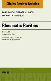 Rhuematic Rarities, An Issue of Rheumatic Disease Clinics,