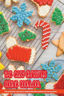 The Easy Christmas Cookie Cookbook  Collection Of Delicious Cookies Recipes To Bake For The Holidays PDF