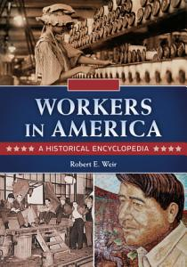 Workers in America  A Historical Encyclopedia  2 volumes  Book