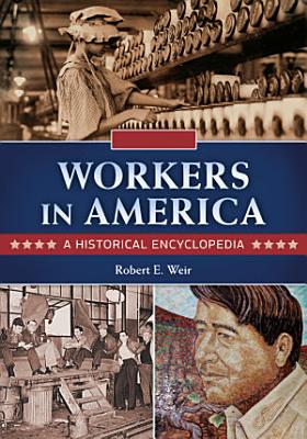 Workers in America  A Historical Encyclopedia  2 volumes  PDF