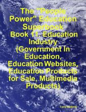 "The ""People Power"" Education Superbook: Book 11. Education Industry (Government In Education, Education Websites, Education Products for Sale, Multimedia Products)"