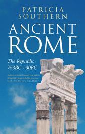 Ancient Rome: The Republic 753BC-30BC