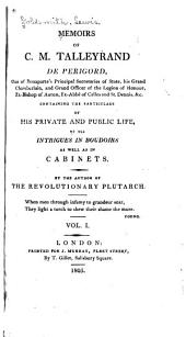 Memoirs of C. M. Talleyrand de Périgord ...: Containing the Particulars of His Private and Public Life, of His Intrigues in Boudoirs as Well as in Cabinets, Volume 1