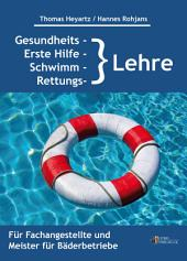 Gesundheits-, Erste Hilfe-, Schwimm- und Rettungslehre: für Fachangestellte und Meister für Bäderbetriebe, Ausgabe 4