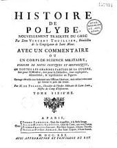 Histoire de Polybe, nouvellement traduite du grec par dom Vincent Thuillier... ; Avec un commentaire ou un corps de science militaire, enrichi de notes critiques et historiques, ou toutes les grandes parties de la guerre, soit pour l'offensive, soit pour la défensive, sont expliquées, démontrées, et représentées en figures... Par M. de Folard...