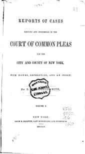 Reports of Cases Argued and Determined in the Court of Common Pleas for the City and County of New York: With Notes, References and an Index, Volume 1