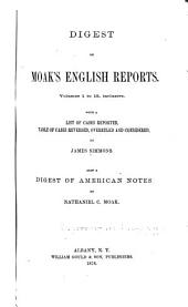 Digest of Moak's English Reports: Volumes 1 to 15, Inclusive, with a List of Cases Reported, Table of Cases Reversed, Overruled and Considered