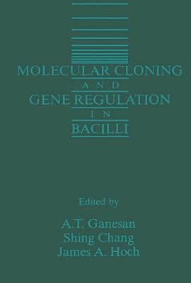 Molecular Cloning and Gene Regulation in Bacilli PDF