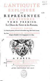L'antiquité expliquée et représentée en figures: tome premier : Les Dieux des Grecs [et] des Romains : premiere partie