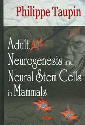 Adult Neurogenesis and Neural Stem Cells in Mammals