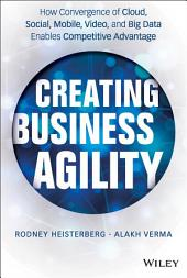 Creating Business Agility: How Convergence of Cloud, Social, Mobile, Video, and Big Data Enables Competitive Advantage