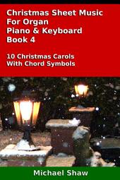 Piano: Christmas Sheet Music For Organ Piano & Keyboard Book 4: Easy Christmas Piano Sheet Music With Chords