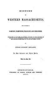 History of western Massachusetts: The counties of Hampden, Hampshire, Franklin, and Berkshire. Embracing an outline aspects and leading interests, and separate histories of its one hundred towns