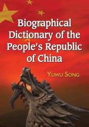Biographical Dictionary Of The People S Republic Of China Book PDF