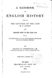 A Handbook of English History: Based on the Lectures of the Late M. J. Guest and Brought Down to the Year 1880