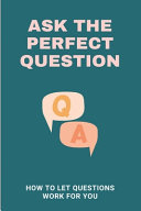 Ask The Perfect Question PDF