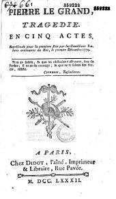 Pierre le Grand. Tragédie en cinq actes, [par Dubois-Fontanelle], représentée pour la première fois par les Comédiens italiens ordinaires du Roi, le premier décembre 1779...