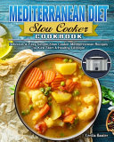 Mediterranean Diet Slow Cooker Cookbook  Delicious   Easy Simple Slow Cooker Mediterranean Recipes To Kick Start A Healthy Lifestyle