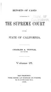 Reports of Cases Determined in the Supreme Court of the State of California: Volume 27