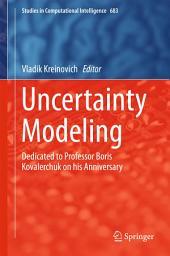 Uncertainty Modeling: Dedicated to Professor Boris Kovalerchuk on his Anniversary