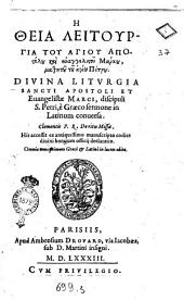 Diuina liturgia sancti apostoli et euangelistæ Marci, discipuli S. Petri , è Græco sermone in Latinum conuersa